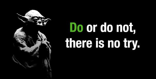 Fais-le ou non. Il n'y a pas d'essai